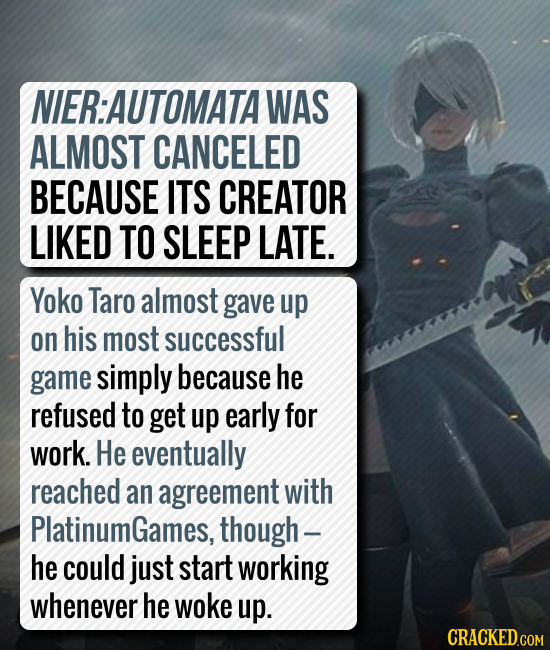 NIER:AUTOMATAI WAS ALMOST CANCELED BECAUSE ITS CREATOR LIKED TO SLEEP LATE. Yoko Taro almost gave up on his most successful game simply because he ref