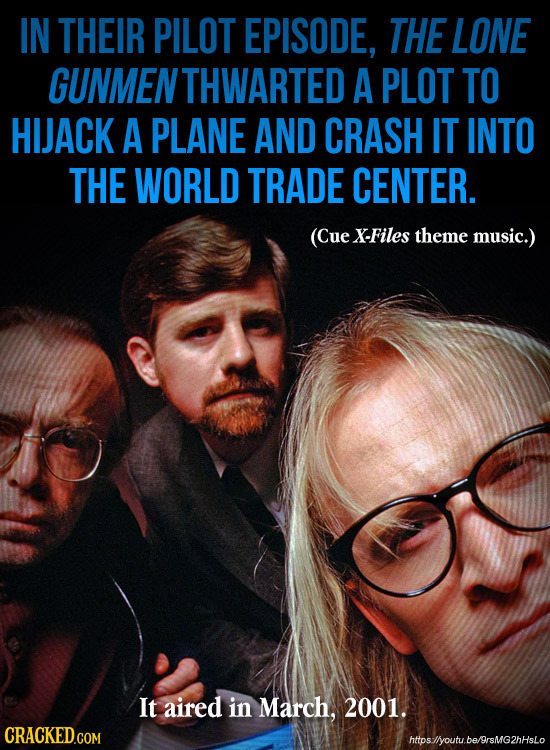 IN THEIR PILOT EPISODE, THE LONE GUNMEN THWARTED A PLOT TO HIJACK A PLANE AND CRASH IT INTO THE WORLD TRADE CENTER. (Cue X-Files theme music.) It aire