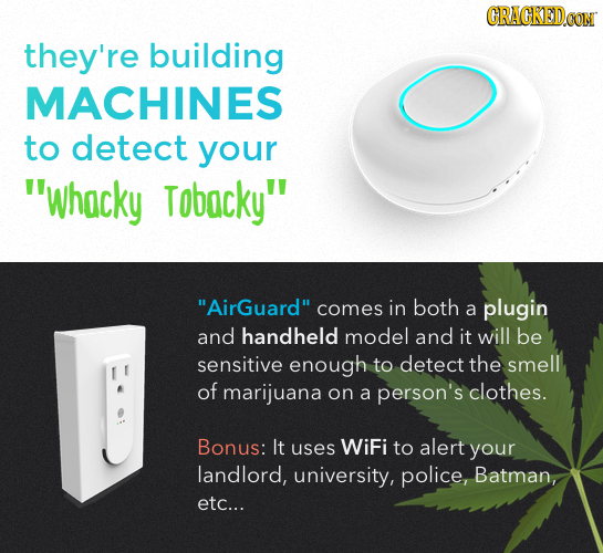 CRACKEDCON they're building MACHINES to detect your whacky Tobacky AirGuard comes in both a plugin and handheld model and it will be sensitive eno