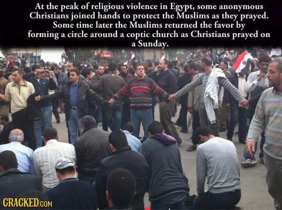 At the peak of religious violence in Egypt, some anonymous Christians joined hands to protect the Muslims they as prayed. Some time later the Muslims