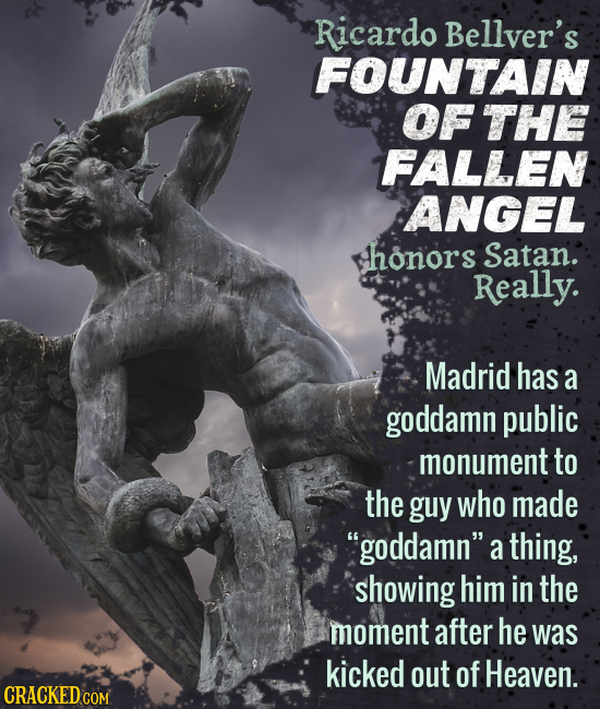 Ricardo Bellver's FOUNTAIN OF THE FALLEN ANGEL honors Satan. Really. Madrid has a goddamn public monument to the guy who made goddamn a thing, showi