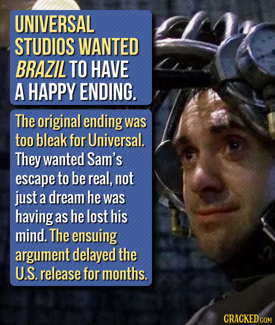 UNIVERSAL STUDIOS WANTED BRAZIL TO HAVE A HAPPY ENDING. The original ending was too bleak for Universal. They wanted Sam's escape to be real, not just