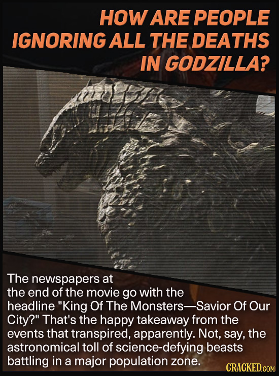 HOW ARE PEOPLE IGNORING ALL THE DEATHS IN GODZILLA? The newspapers at the end of the movie go with the headline King Of The Monsters- Savior Of Our C