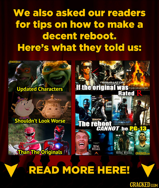 We also asked our readers for tips on how to make a decent reboot. Here's what they told us CRACKEDo D TERMINATOF Updated If the original Characters
