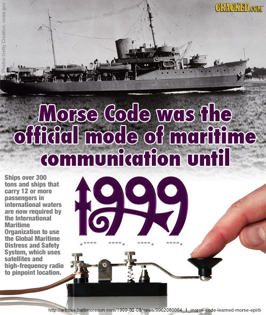 Creative.noaa Getty Photos: Morse Code was the official mode of maritime communication until Ships over 300 tons and ships that carry 12 1999 or more