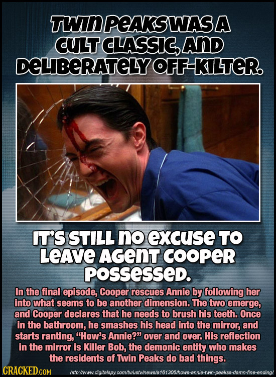 TWINPEAKSWASA CULT CLASSICL AND DELIBERATELYOFF KIITER IT'S STILL no excuse TO LEAvE AGENT COOPER poSSeSseD. In the final episode, Cooper rescues Anni