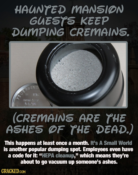 HAUNTED MANSION GUESTS KEEP DUMPING CREMAINS. Ne 973 EVTHUES (CREMAINS ARE THE ASHES OF THE DEAD.) This happens at least once a month. It's A Small Wo