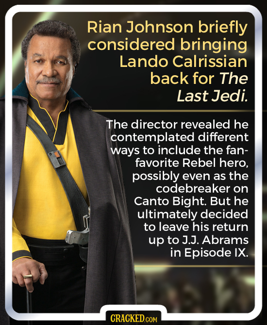 Rian Johnson briefly considered bringing Lando Calrissian back for The Last Jedi. The director revealed he contemplated different ways to include the