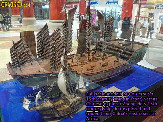 CRACKED sLis Vlsy! COM Full scale models of Columbus's 1 5th century ship (in front) versus Chinese explorer Zheng He's 15th century ship that explore