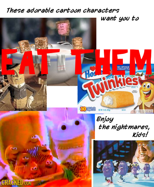 These adorable cartoon characters want yOU to EAT THEM )IN SPONCE E ICREAMY'ILI Hos Twinkies 10 BA 19 92 123328 Enjoy the nightmares, Kids!