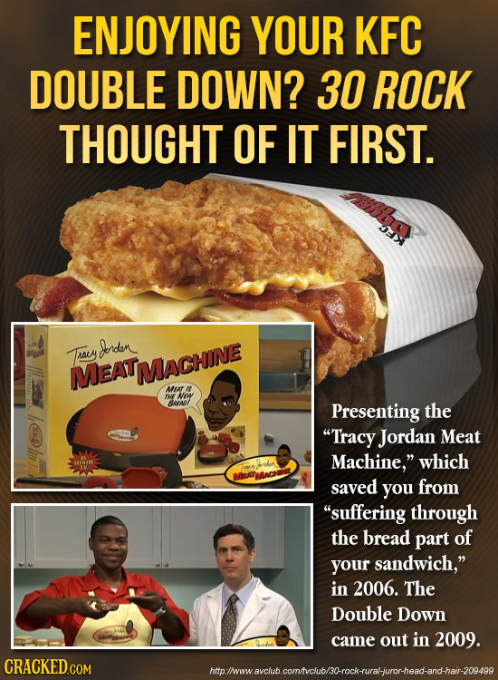 ENJOYING YOUR KFC DOUBLE DOWN? 30 ROCK THOUGHT OF IT FIRST. Tracy Ondan MEATMMACHONE MLAR ruF NOY BrAo Presenting the Tracy Jordan Meat Machine, whi
