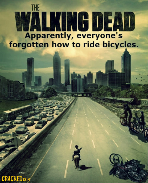 THE WALKING DEAD Apparently, everyone's forgotten how to ride bicycles.