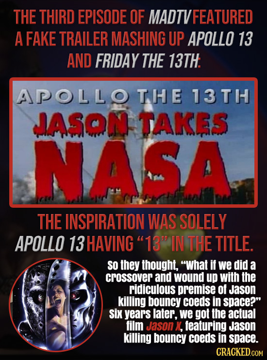 THE THIRD EPISODE OF MADTV FEATURED A FAKE TRAILER MASHING UP APOLLO 13 AND FRIDAY THE 13TH. APOLLO THE 13TH JASON TAKES NASA THE INSPIRATION WAS SOLE