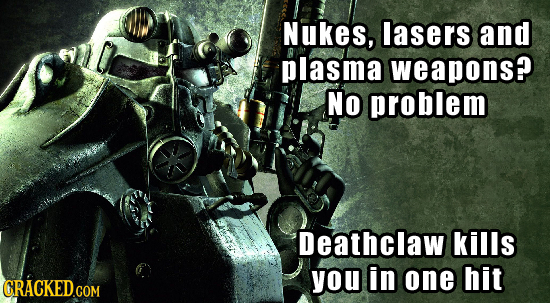 Nukes, lasers and plasma weapons? No problem Deathclaw kills you in one hit