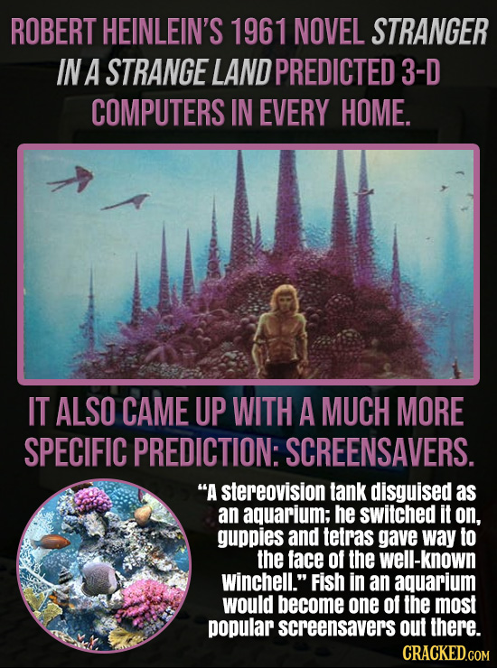 ROBERT HEINLEIN'S 1961 NOVEL STRANGER IN A STRANGE LANDPREDICTED 3-D COMPUTERS IN EVERY HOME. IT ALSO CAME UP WITH A MUCH MORE SPECIFIC PREDICTION: SC