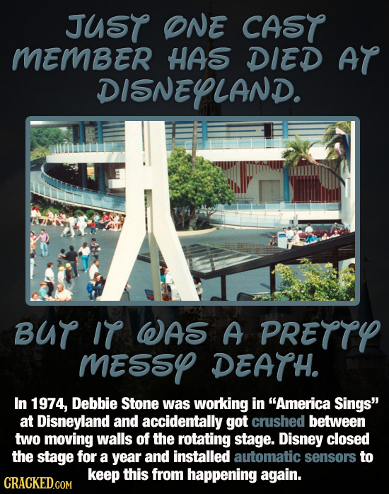 JUST ONE CAST MEMBER HAS DIED AT DISNEYLAND. BUT IT WAS A PRETTY MESSY DEATH. In 1974, Debbie Stone was working in America Sings at Disneyland and a