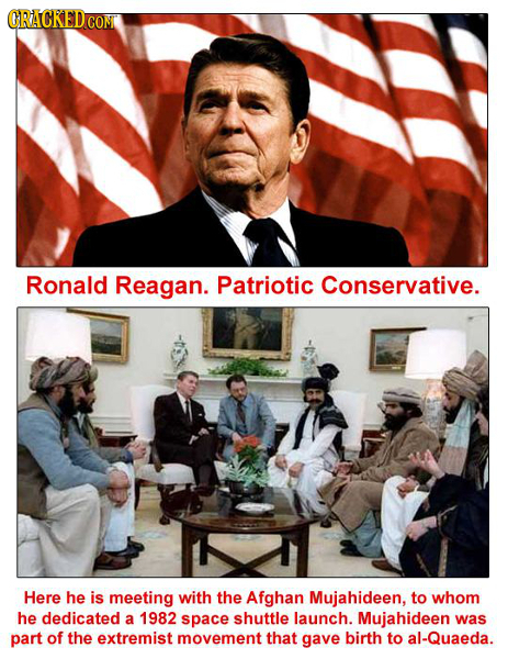 ORACKEDCOM Ronald Reagan. Patriotic Conservative. Here he is meeting with the Afghan Mujahideen, to whom he dedicated a 1982 space shuttle launch. Muj