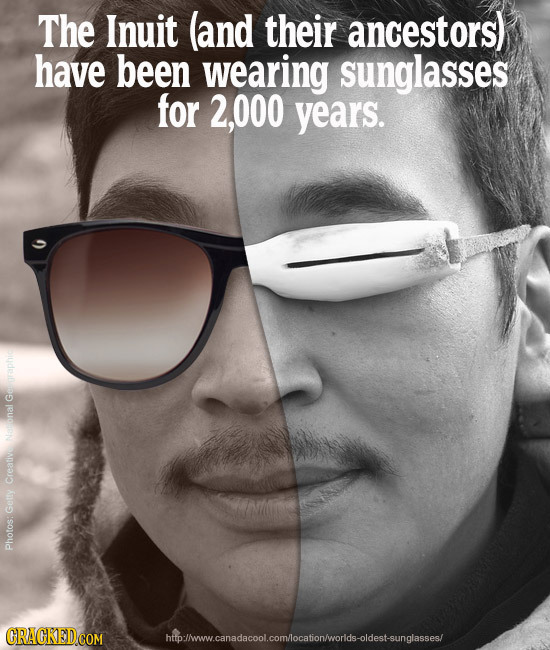 The Inuit land their ancestors) have been wearing sunglasses for 2,000 years. Naronal Creative Getty Photos: GRACKEDCOM htollwww.canadacool.comlocatio
