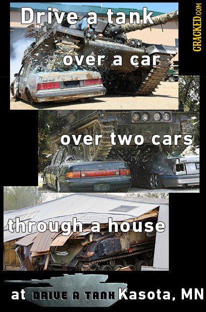 Drive a tank over a car CRACKED.COM over two cars through a house at DRLUE A TANH Kasota, MN
