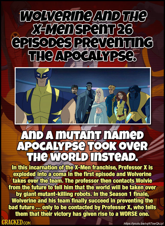 WOLVERINEL AND THE -Menspent 26 EPISODES PREVENTNG THE APOCALYPSE AND A MUTANT nAmeD APOCALYPSE TOOK OveR THE WORLD InsTeAD. In this incarnation of th