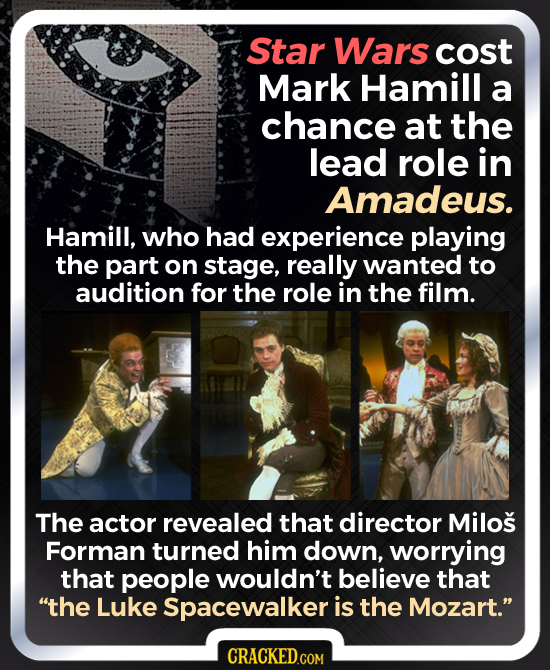 Star Wars cost Mark Hamill a chance at the lead role in Amadeus. Hamill, who had experience playing the part on stage, really wanted to audition for t