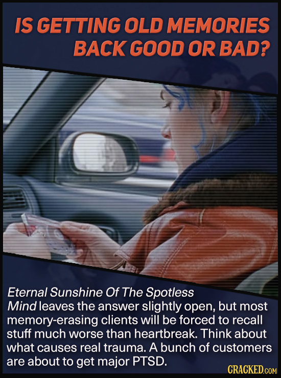 IS GETTING OLD MEMORIES BACK GOOD OR BAD? Eternal Sunshine Of The Spotless Mind leaves the answer slightly open, but most memory-erasing clients will