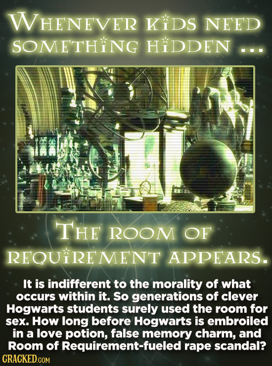 WHENEVER KIDS NEED SOMETHING HIDDEN... -  THE ROOM OF REQUIREMENT APPEARS. It is indifferent to the morality of what occurs within it. So generations