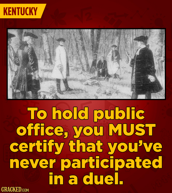 KENTUCKY To hold public office, you MUST certify that you've never participated in a duel.