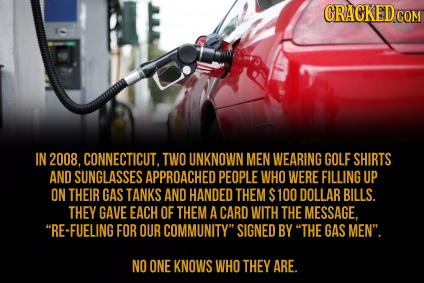 CRACKEDC COM IN 2008, CONNECTICUT, TWO UNKNOWN MEN WEARING GOLF SHIRTS AND SUNGLASSES APPROACHED PEOPLE WHO WERE FILLING UP ON THEIR GAS TANKS AND HAN