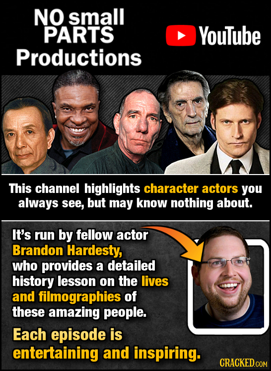 NO small PARTS YouTube Productions This channel highlights character actors you always see, but may know nothing about. It's run by fellow actor Brand