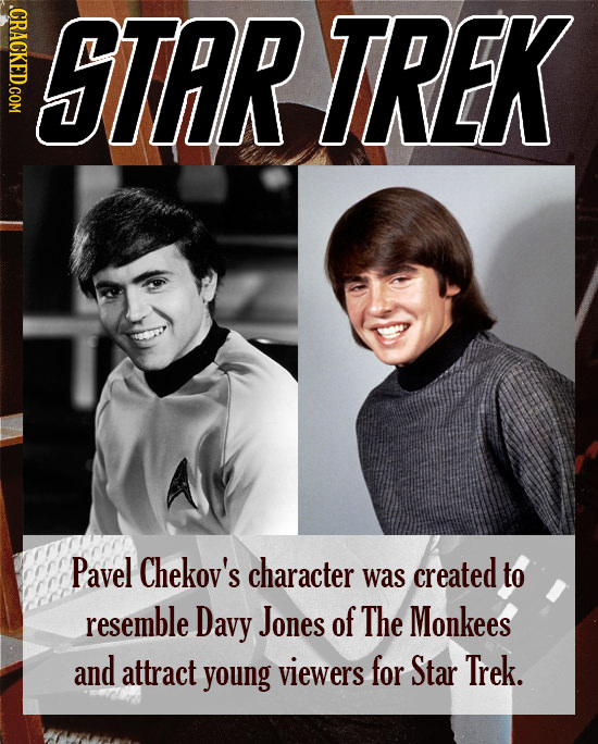 .CRACKED.COM STRR TREK Pavel Chekoy's character was created to resemble Davy Jones of The Monkees and attract young viewers for Star Trek.