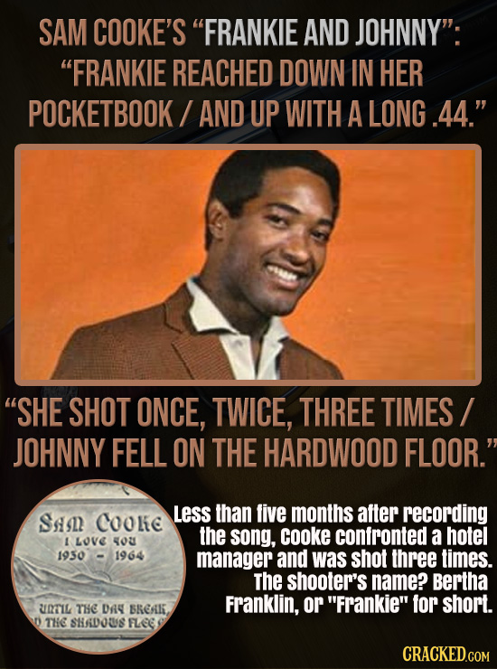 SAM COOKE'S FRANKIE AND JOHNNY': FRANKIE REACHED DOWN IN HER POCKETBOOK I AND UP WITH A LONG.44. SHE SHOT ONCE, TWICE, THREE TIMES I JOHNNY FELL