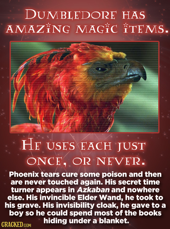 MBLEDORE HAS AMAZING MAGIC ITEMS. He USES EACH JUST ONCE, OR NEVER. Phoenix tears cure some poison and then are never touched again. His secret time t