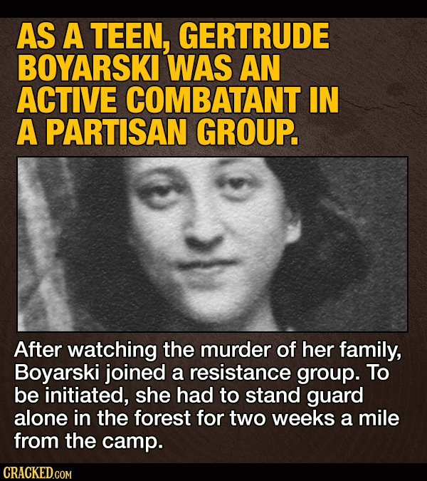 AS A TEEN, GERTRUDE BOYARSKI WAS AN ACTIVE COMBATANT IN A PARTISAN GROUP. After watching the murder of her family, Boyarski joined a resistance group.