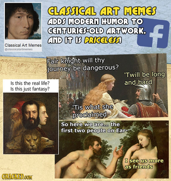 CLASSICAL ART MEMES ADDS MODERN HUMOR TO CENTURIESHOLD ARTWORK, AND IT IS PRICELESA Classical Art Memes aclassicalartmemes Fair knight will thy journe