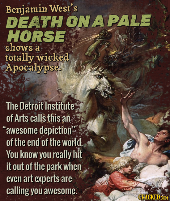 West's DEATHONAPALE HORSE shows a totally wicked Apocalypse. The Detroit Institute of Arts calls this an awesome depiction of the end of the world.