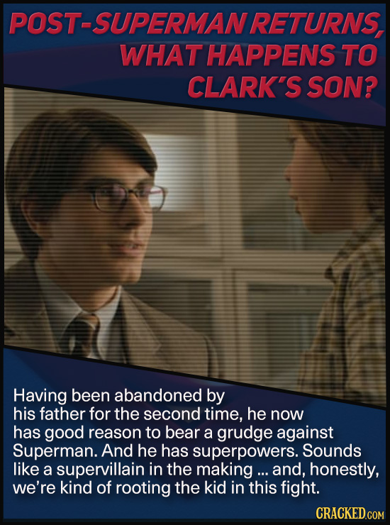 POST-SUPERMANRETURNS, WHAT HAPPENS TO CLARK'S SON? Having been abandoned by his father for the second time, he now has good reason to bear a grudge ag