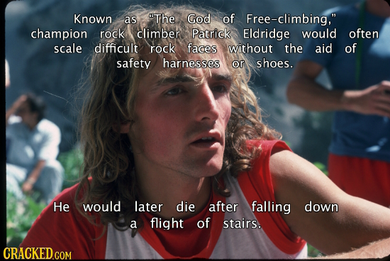 Known as The God of Free-climbing, champion rock climber Patrick Eldridge would often scale difficult rock faces without the aid of safety harnesses