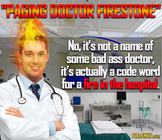 PAGING DOCTIR FRESTINE No, it's not name of a bad somE ass doctor, it's actually a code word for a fire in the hospital. CRACKEDCON