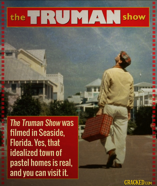 the TRUMANs show The Truman Show was filmed in Seaside, Florida. Yes, that idealized town of pastel homes is real, and you can visit it.