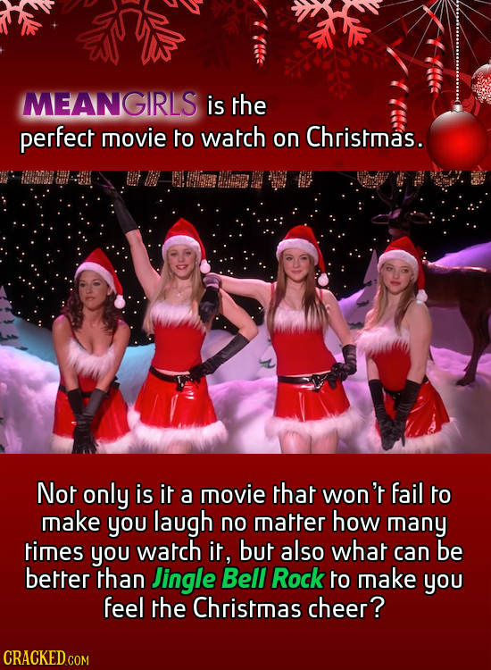 MEANGIRLS is the perfect movie to watch on Christmas. Not only is it a movie that won't fail to make you laugh no matter how many times you watch it,