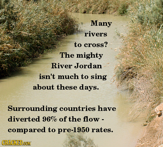 Many rivers to cross? The mighty River Jordan isn't much to sing about these days. Surrounding countries have diverted 96%0 of the flow - compared to