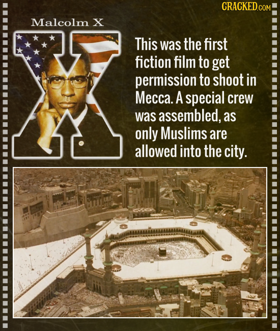CRACKED.COM Malcolm X This was the first fiction film to get permission to shoot in Mecca. A special crew was assembled, as only Muslims are allowed i