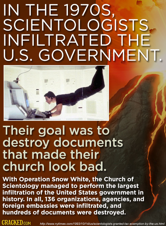 IN THE SCIENTOOS, INFILTRATED THE U.S. GOVERNMENT. Their goal was to destroy documents that made their church look bad. With Operation Snow White, the