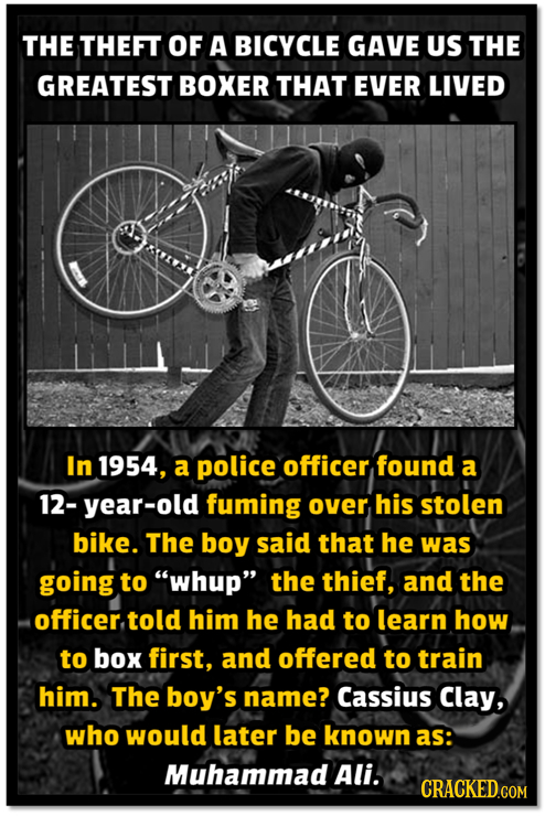 THE THEFT OF A BICYCLE GAVE US THE GREATEST BOXER THAT EVER LIVED In 1954, a police officer found a 12-year-old fuming over his stolen bike. The boy s