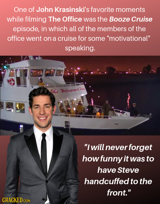One of John Krasinski's favorite moments while filming The Office was the Booze Cruise episode, in which all of the members of the office went on a cr