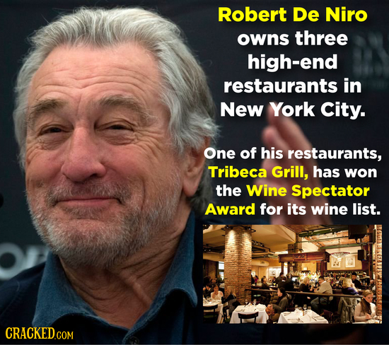 Robert De Niro owns three high-end restaurants in New York City. One of his restaurants, Tribeca Grill, has won the Wine Spectator Award for its wine