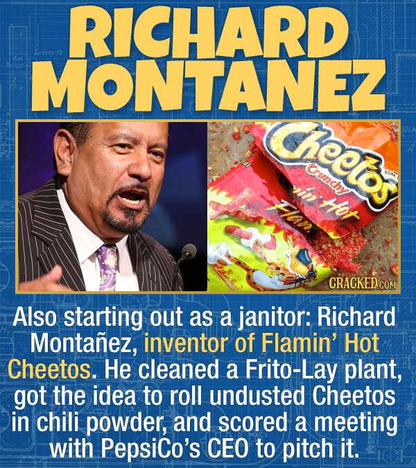 17 Unexpected Accomplishments of Famous People - Also starting out as a janitor: Richard Montañez, inventor of Flamin' Hot Cheetos. He cleaned a Frito