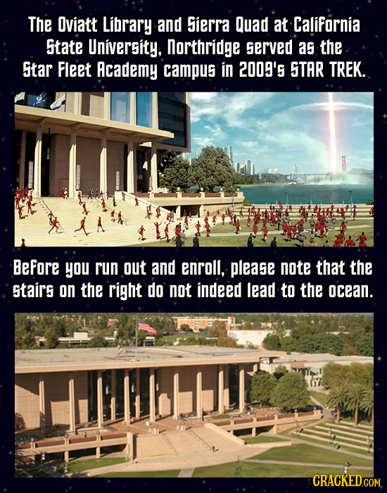The Oviatt Library and Sierra Quad at California State University, northridge served as the Sitar Fleet Academy campus in 2009'5 STAR TREK. BeFore you