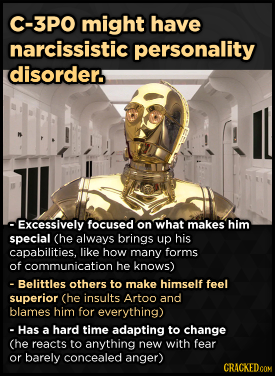 C-3PO might have narcissistic personality disorder. Excessively focused on what makes him special (he always brings up his capabilities, like how many
